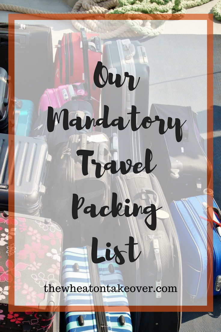 Mandatory Travel Packing List - As we add more travel adventures on our time line, we have developed a mandatory travel packing list to make our little adventures more stressless.