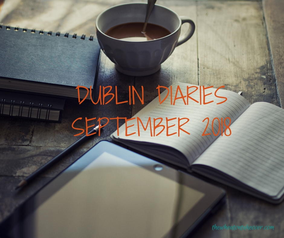 Dublin Diaries September 2018